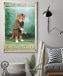 That_s what i do i play golf and i forget things cat poster