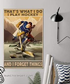 That_s what i do i play hockey and i forget things poster