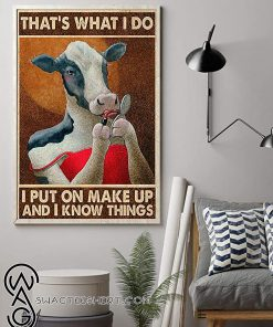 That_s what i do i put on make up and i know things cow poster