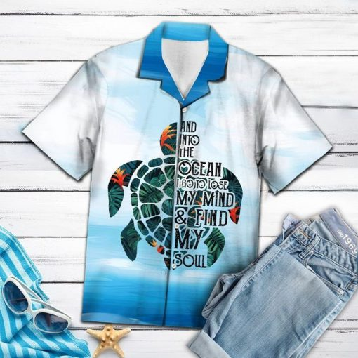 Turtle into the ocean i go to lose my mind and find my soul hawaiian shirt 1