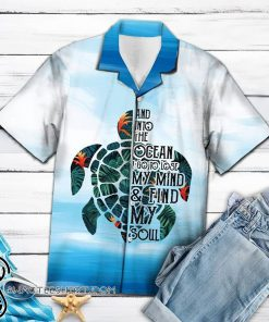 Turtle into the ocean i go to lose my mind and find my soul hawaiian shirt