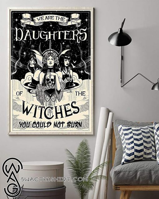 We are the daughters of the witches you could not burn black and white poster