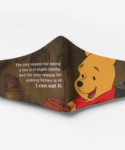 Winnie-the-pooh the only reason for being a bee is to make honey face mask 1