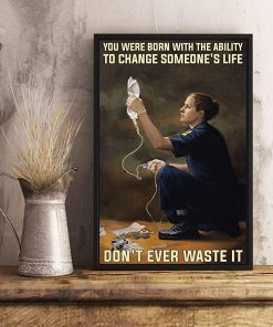 You were born with the ability to change someone's life don't ever waste it paramedic poster 2