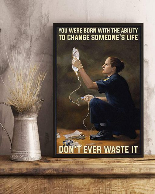 You were born with the ability to change someone's life don't ever waste it paramedic poster 3