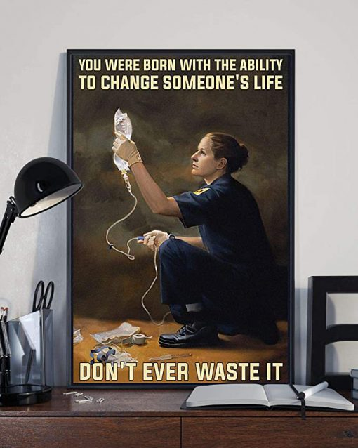 You were born with the ability to change someone's life don't ever waste it paramedic poster 4
