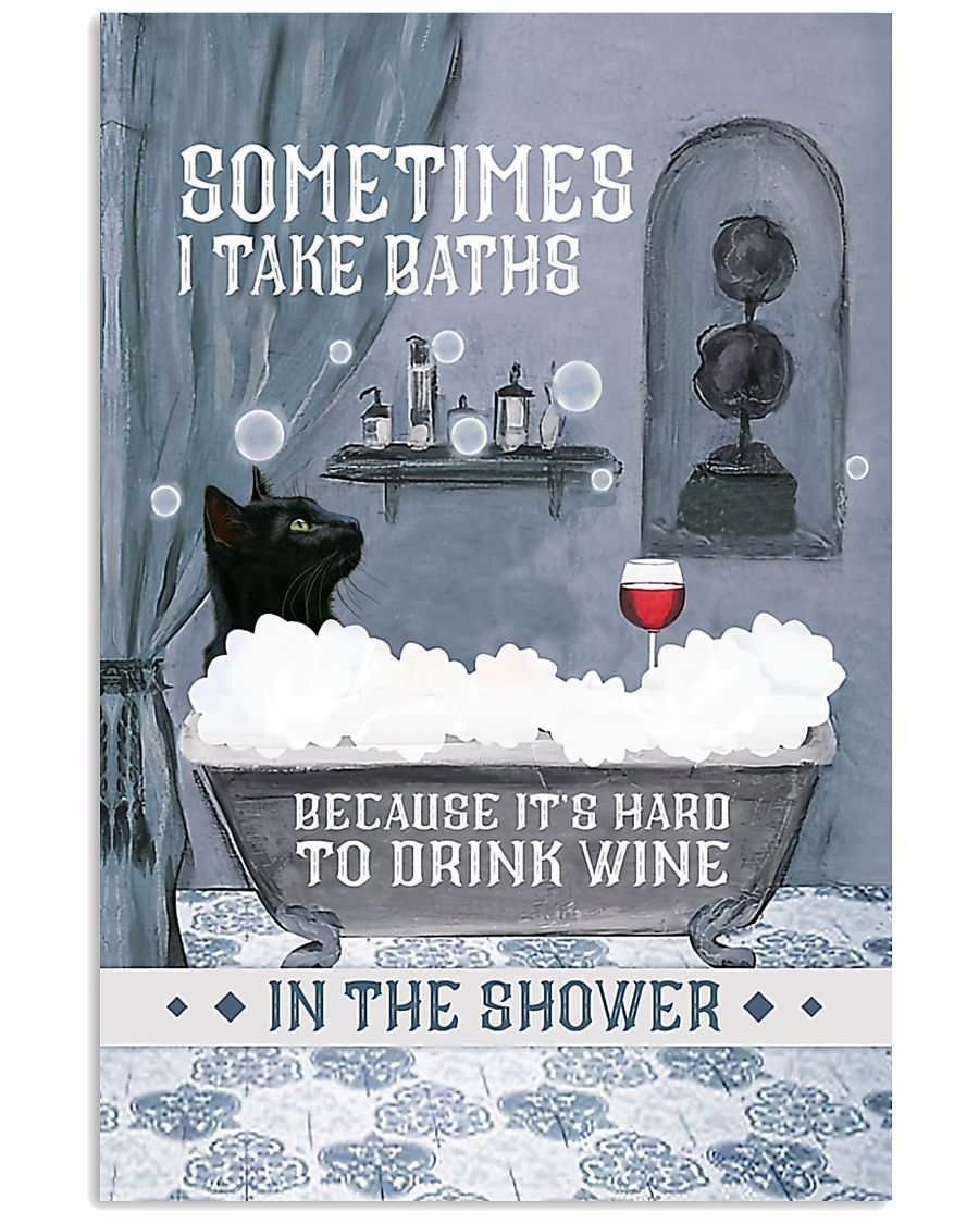 cat and wine sometimes i take baths because it's hard to drink wine in the water poster 2