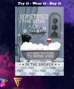 cat and wine sometimes i take baths because it's hard to drink wine in the water poster