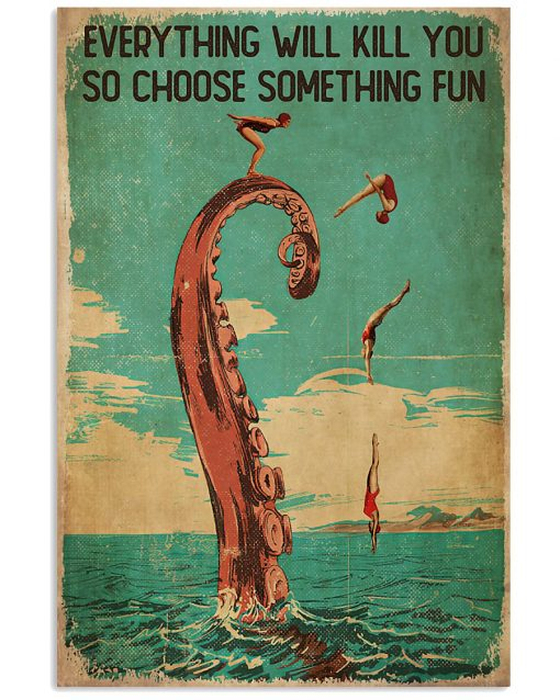 diver and octopus everything will kill you so choose something fun vintage poster 1