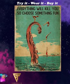diver and octopus everything will kill you so choose something fun vintage poster