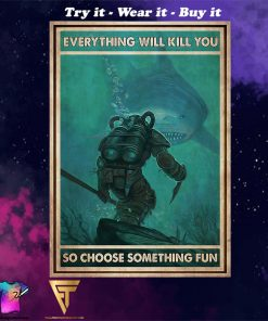 diver and shark everything will kill you so choose something fun vintage poster