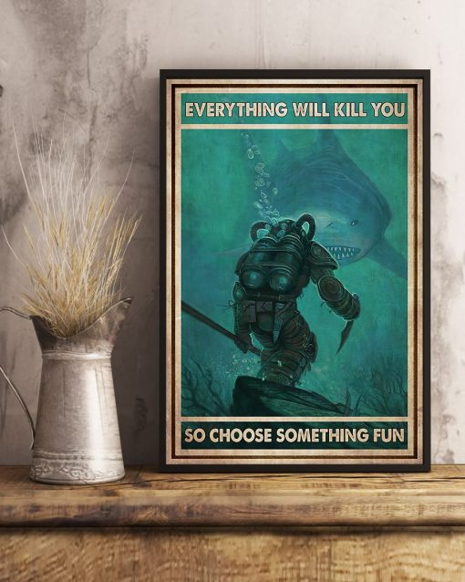 diver and shark everything will kill you so choose something fun vintage poster 4
