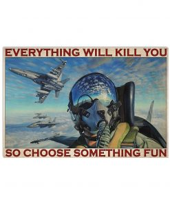 fighter aircraft everything will kill you so choose something fun retro poster 1