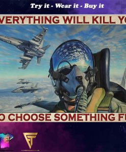fighter aircraft everything will kill you so choose something fun retro poster