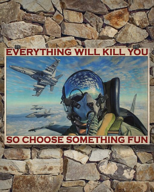 fighter aircraft everything will kill you so choose something fun retro poster 4