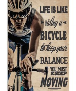 life is like a riding a bicycle to keep your balance you must keep moving poster 1