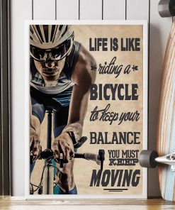 life is like a riding a bicycle to keep your balance you must keep moving poster 2