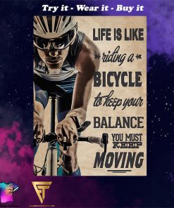life is like a riding a bicycle to keep your balance you must keep moving poster