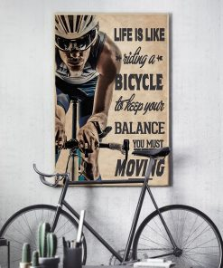 life is like a riding a bicycle to keep your balance you must keep moving poster 3