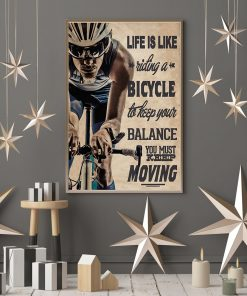 life is like a riding a bicycle to keep your balance you must keep moving poster 4