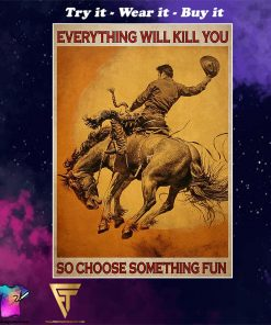 retro rodeo everything will kill you so choose something fun poster