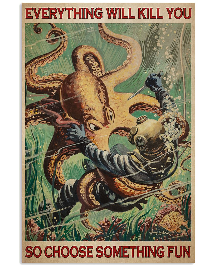 scuba diving octopus everything will kill you so choose something fun vintage poster 1
