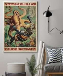 scuba diving octopus everything will kill you so choose something fun vintage poster 2