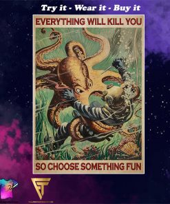 scuba diving octopus everything will kill you so choose something fun vintage poster