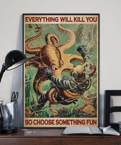 scuba diving octopus everything will kill you so choose something fun vintage poster 3
