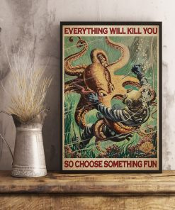 scuba diving octopus everything will kill you so choose something fun vintage poster 4