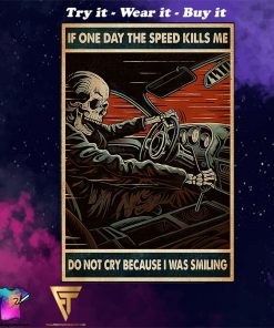 vintage if one day the speed kills me do not cry because i was smiling skull poster
