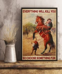 vintage rodeo boy everything will kill you so choose something fun poster 4