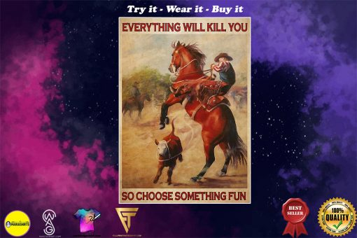 vintage rodeo boy everything will kill you so choose something fun poster