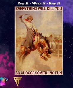 vintage rodeo girl everything will kill you so choose something fun poster