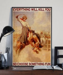 vintage rodeo girl everything will kill you so choose something fun poster 3