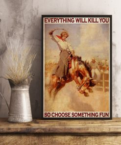 vintage rodeo girl everything will kill you so choose something fun poster 4