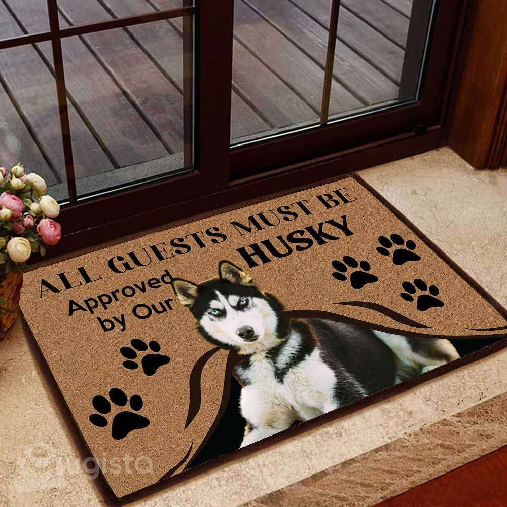 all guests must be approved by our husky doormat 1 - Copy