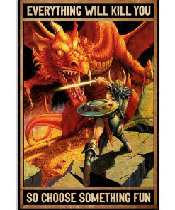 everything will kill you so choose something fun dirt dragons retro poster 1