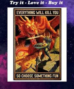 everything will kill you so choose something fun dirt dragons retro poster