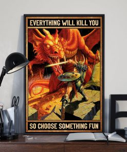 everything will kill you so choose something fun dirt dragons retro poster 3