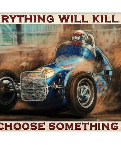everything will kill you so choose something fun dirt track racing retro poster 1