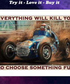 everything will kill you so choose something fun dirt track racing retro poster