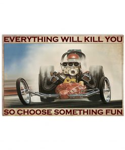 everything will kill you so choose something fun drag racing retro poster 3