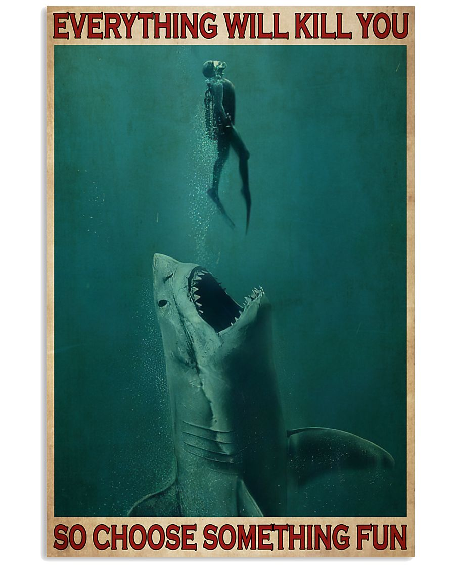 everything will kill you so choose something fun go diving with shark poster 1