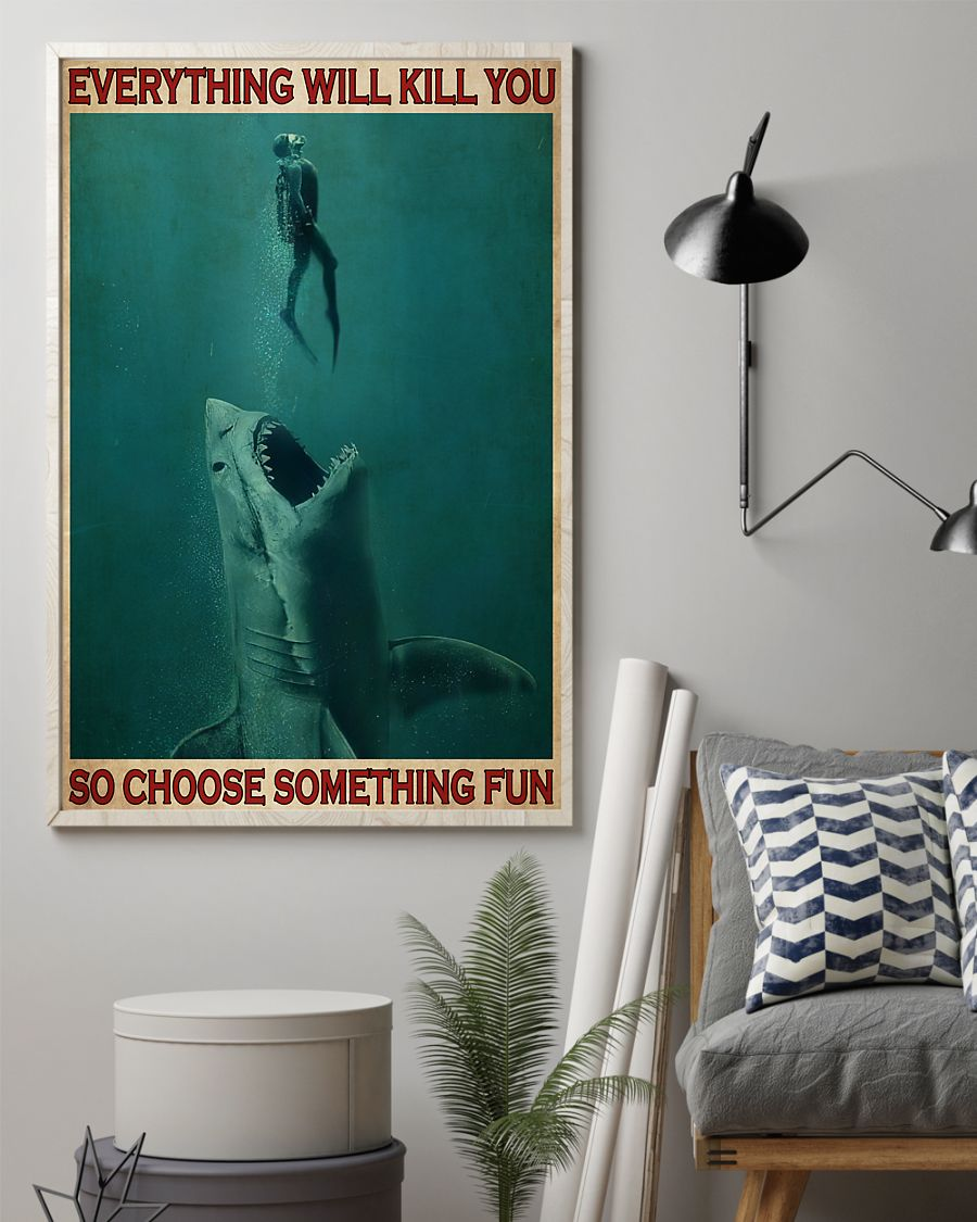 everything will kill you so choose something fun go diving with shark poster 2