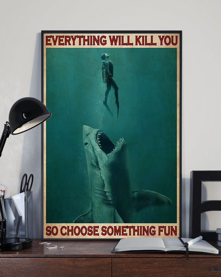 everything will kill you so choose something fun go diving with shark poster 3