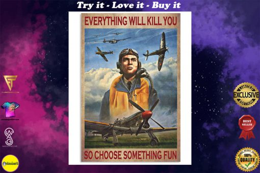everything will kill you so choose something fun pilot poster