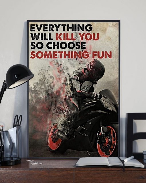 everything will kill you so choose something fun racer poster 3