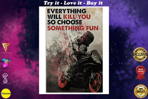 everything will kill you so choose something fun racer poster