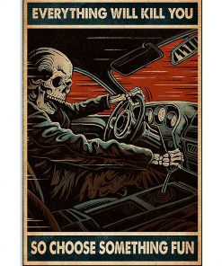 everything will kill you so choose something fun skull racing retro poster 1